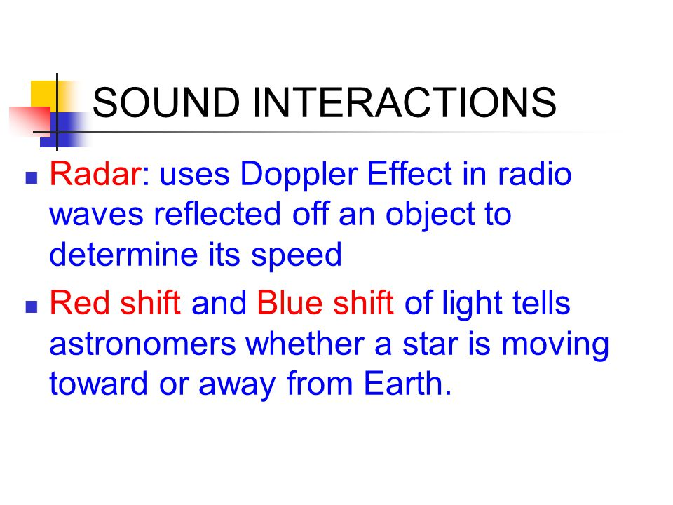 SOUND INTERACTIONS Radar: uses Doppler Effect in radio waves reflected off an object to determine its speed.