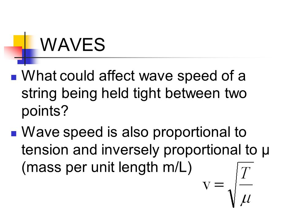 WAVES What could affect wave speed of a string being held tight between two points