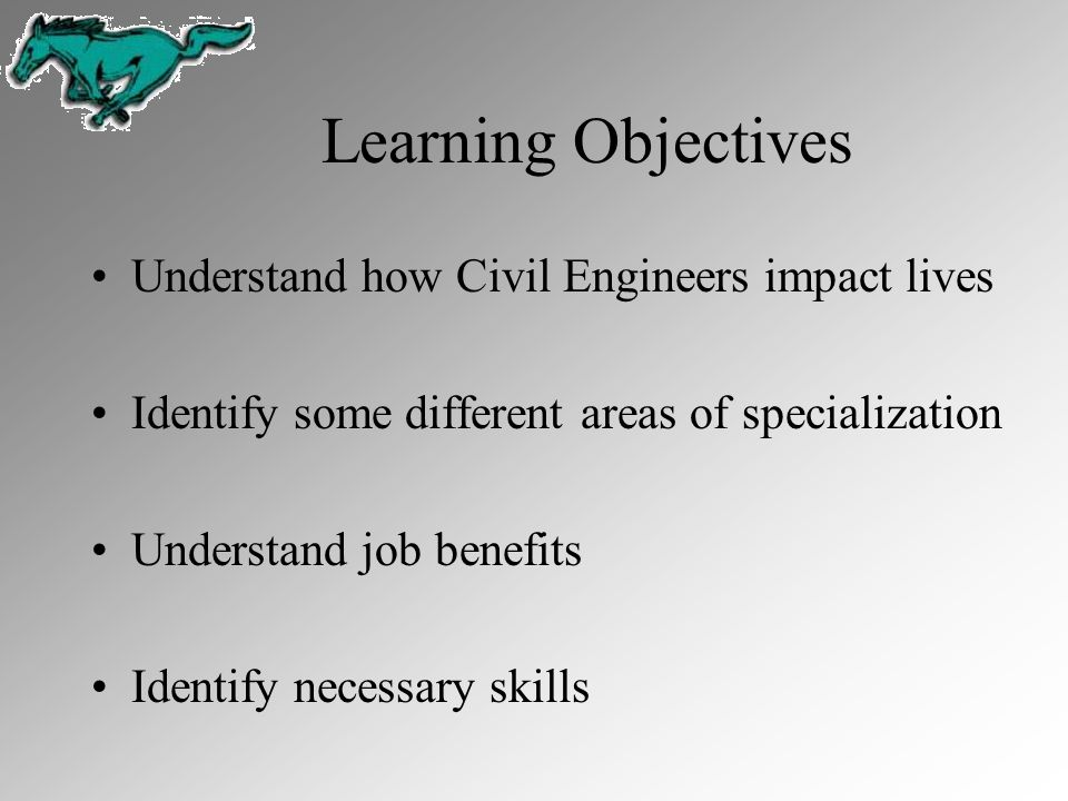 Learning Objectives Understand how Civil Engineers impact lives
