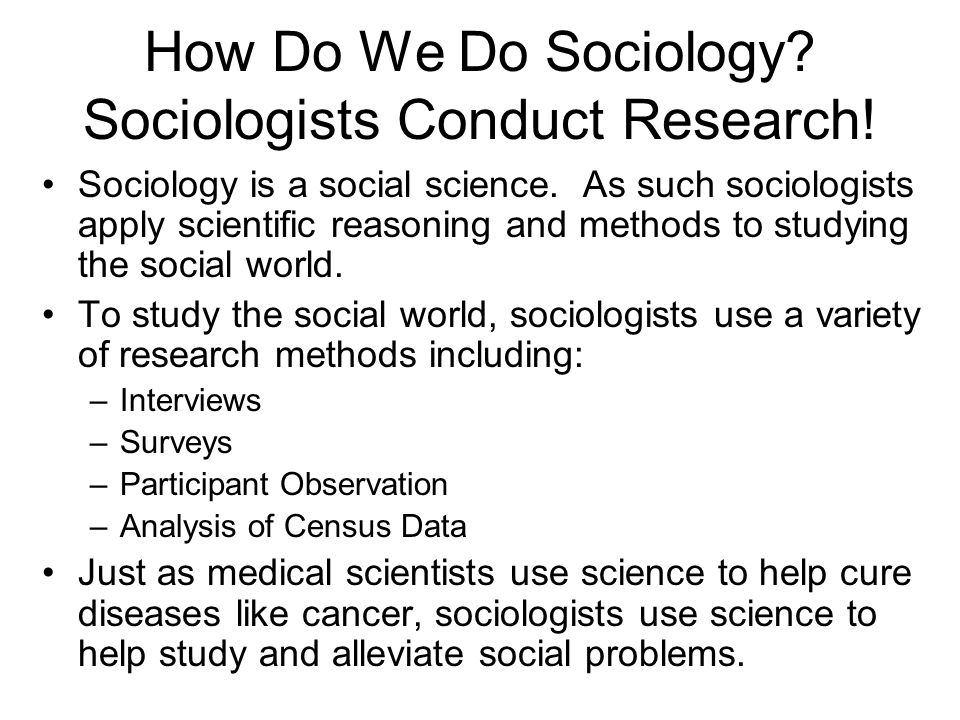 How Do We Do Sociology Sociologists Conduct Research!