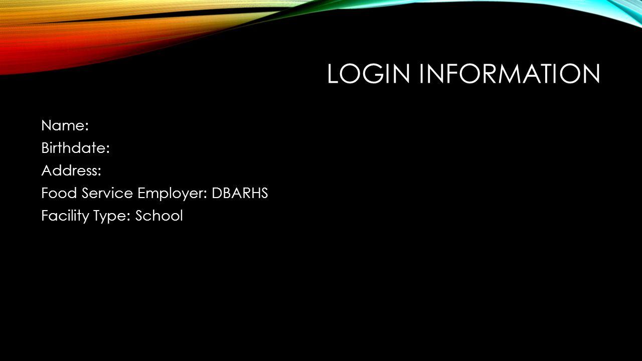 Login Information Name: Birthdate: Address: Food Service Employer: DBARHS Facility Type: School