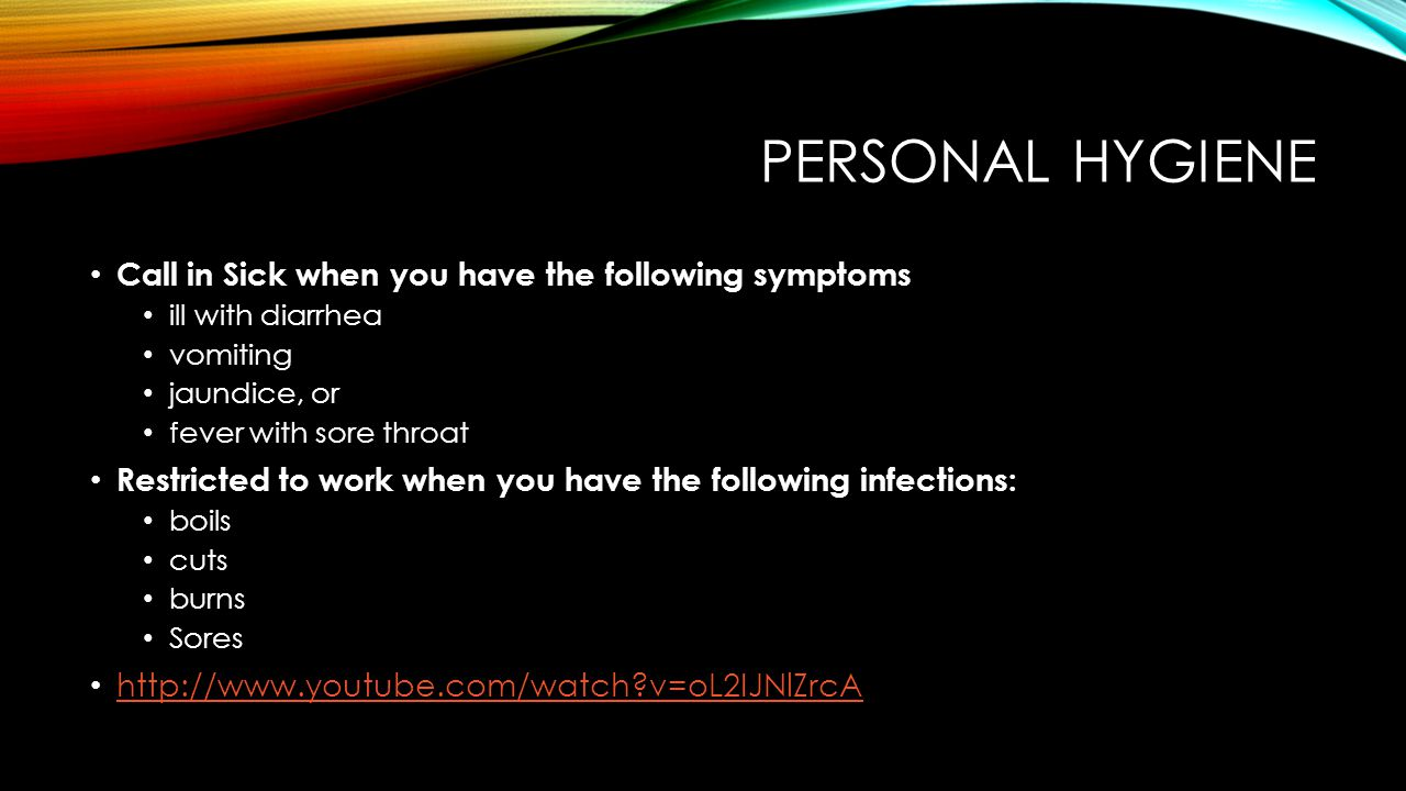Personal Hygiene Call in Sick when you have the following symptoms