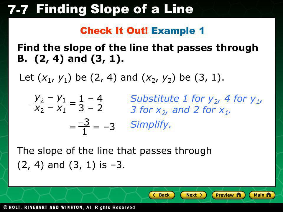 Check It Out! Example 1 Find the slope of the line that passes through B. (2, 4) and (3, 1). Let (x1, y1) be (2, 4) and (x2, y2) be (3, 1).
