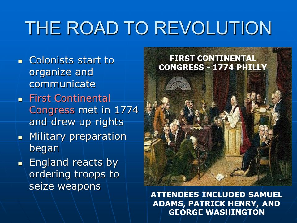 THE ROAD TO REVOLUTION Colonists start to organize and communicate