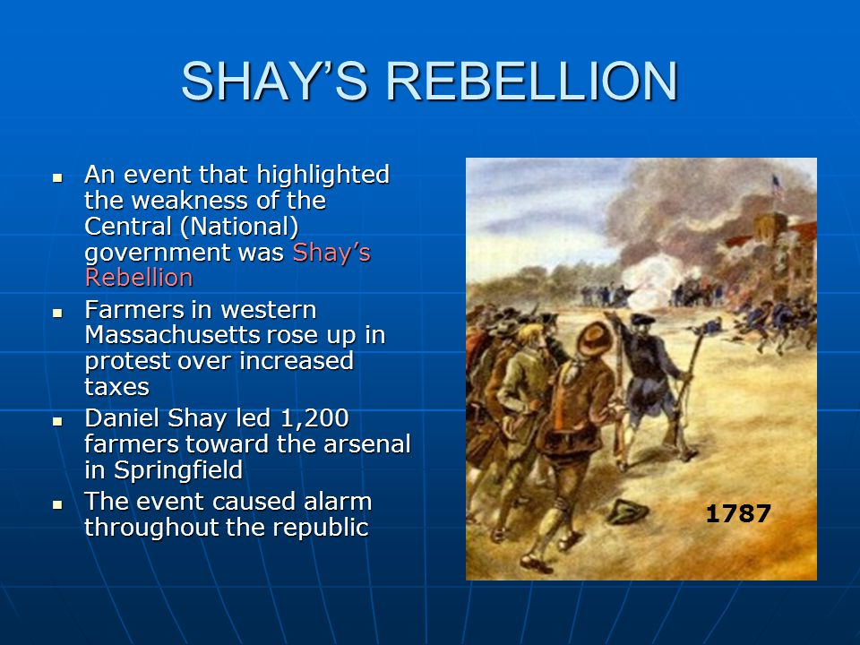 SHAY'S REBELLION An event that highlighted the weakness of the Central (National) government was Shay's Rebellion.