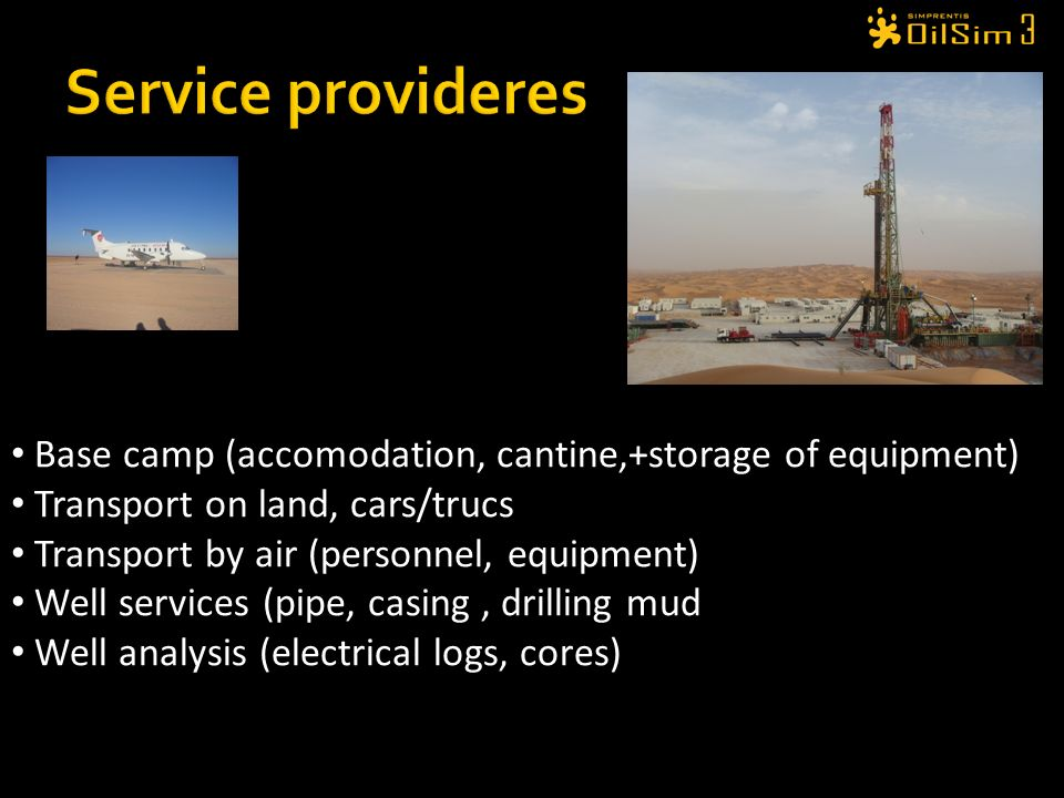 Service provideres Base camp (accomodation, cantine,+storage of equipment) Transport on land, cars/trucs.