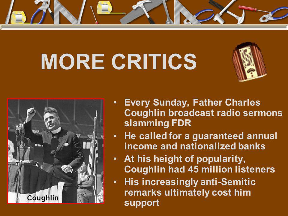 MORE CRITICS Every Sunday, Father Charles Coughlin broadcast radio sermons slamming FDR.