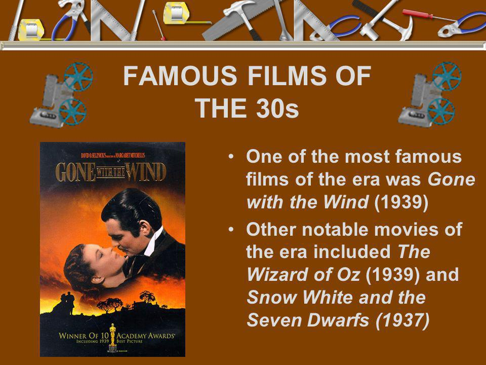 FAMOUS FILMS OF THE 30s One of the most famous films of the era was Gone with the Wind (1939)