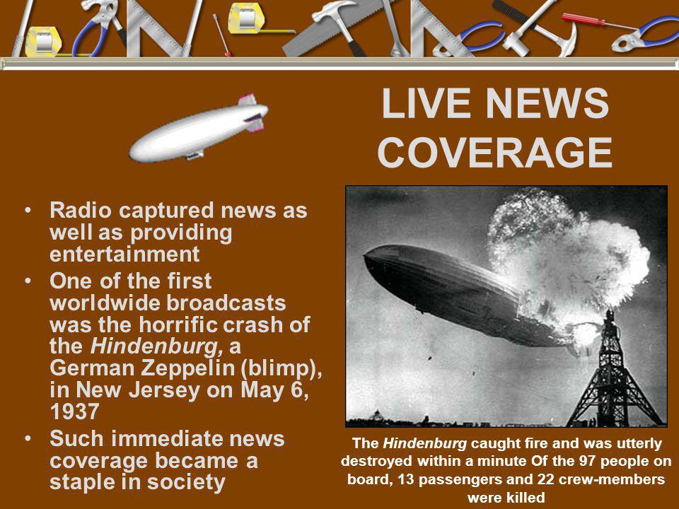 LIVE NEWS COVERAGE Radio captured news as well as providing entertainment.
