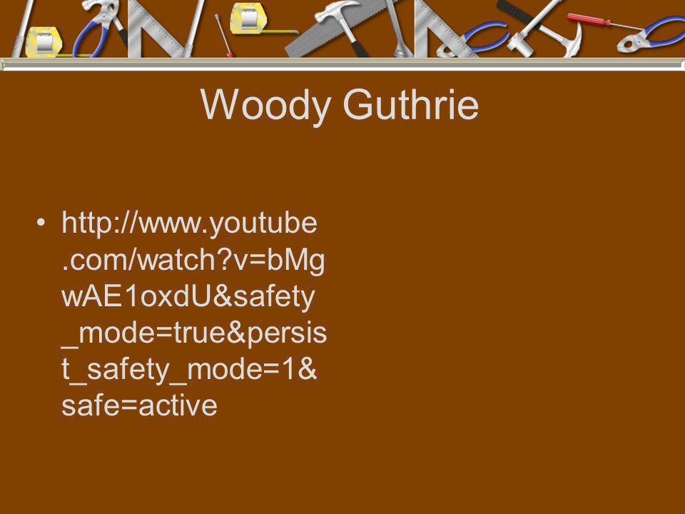 Woody Guthrie http://www.youtube.com/watch v=bMgwAE1oxdU&safety_mode=true&persist_safety_mode=1&safe=active.