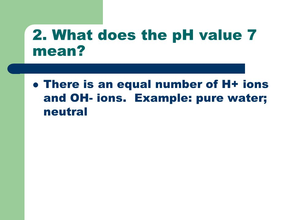 2. What does the pH value 7 mean