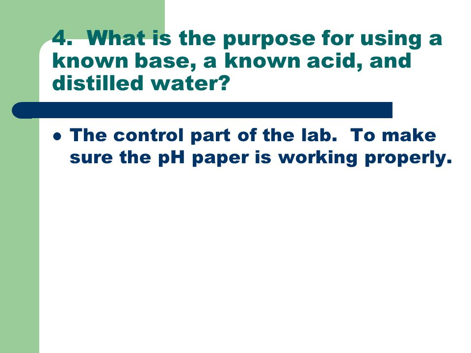 4. What is the purpose for using a known base, a known acid, and distilled water