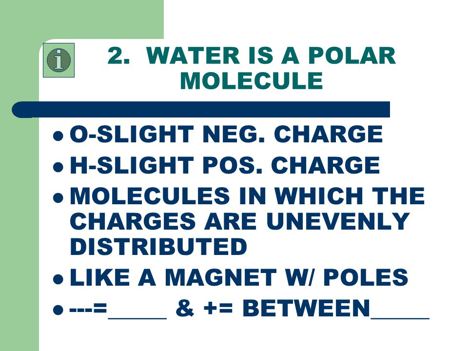2. WATER IS A POLAR MOLECULE