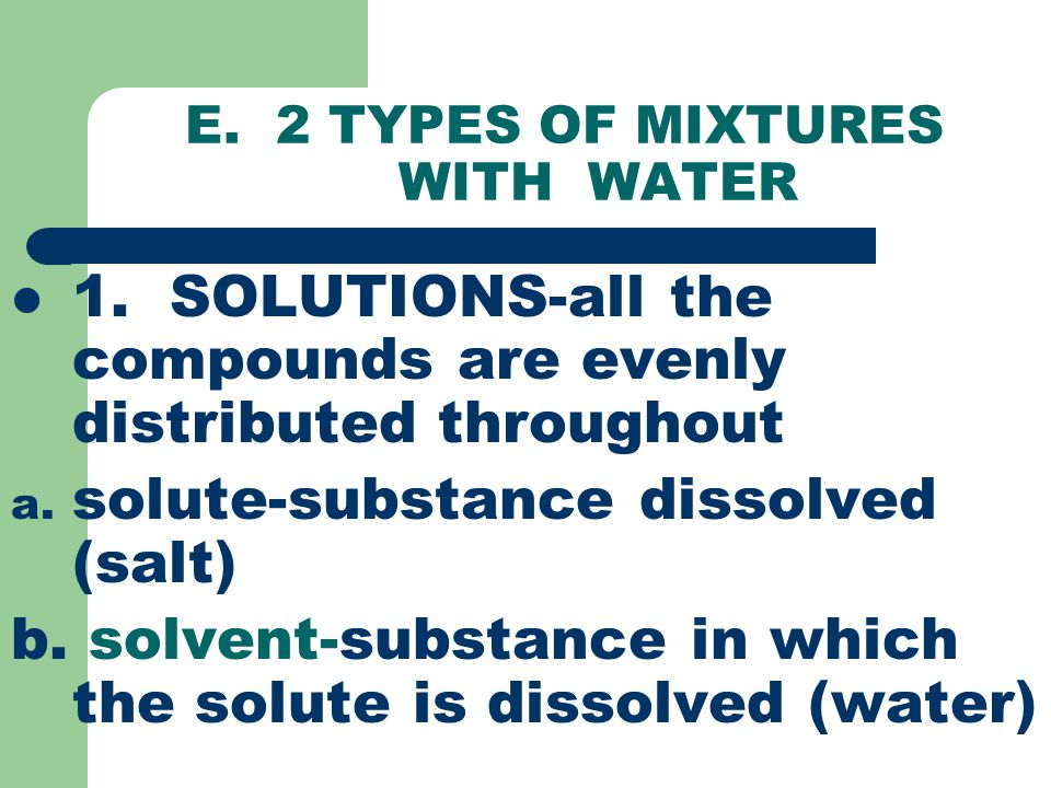 E. 2 TYPES OF MIXTURES WITH WATER