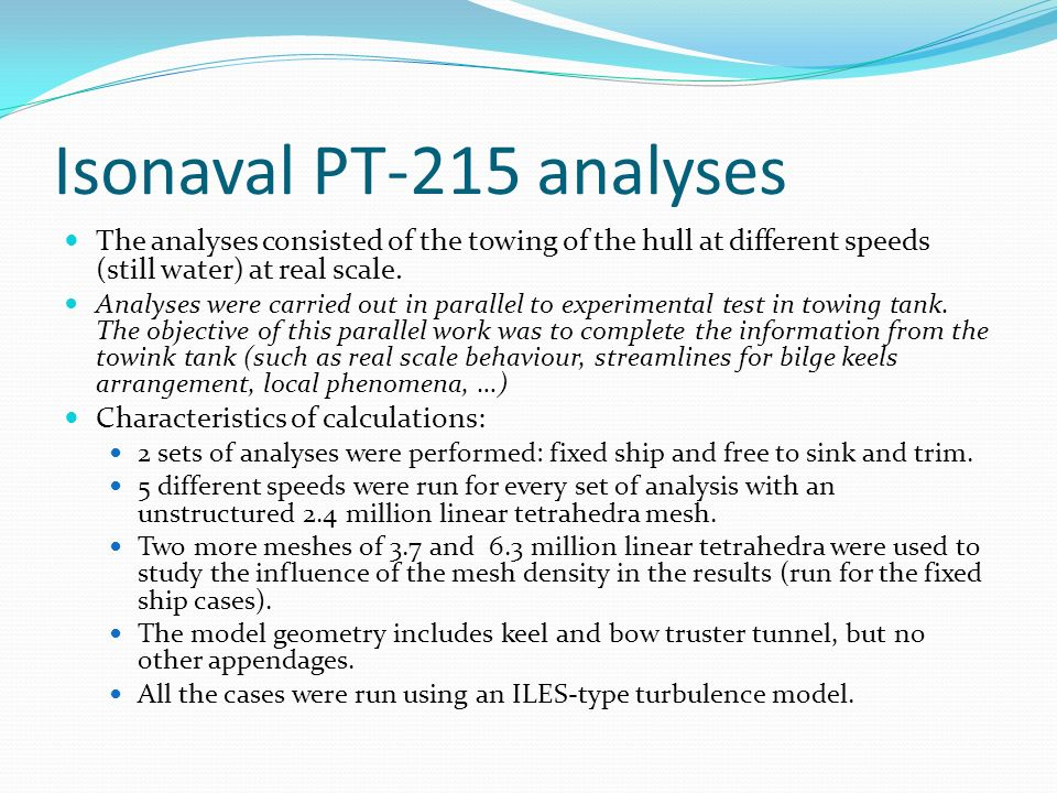 Isonaval PT-215 analyses The analyses consisted of the towing of the hull at different speeds (still water) at real scale.