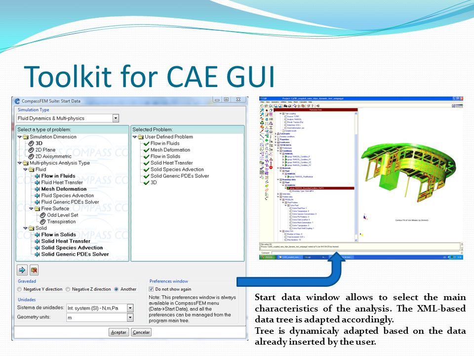 Toolkit for CAE GUI Start data window allows to select the main characteristics of the analysis. The XML-based data tree is adapted accordingly.