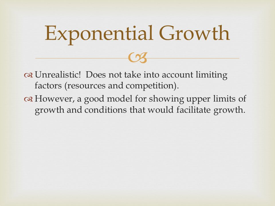 Exponential Growth Unrealistic! Does not take into account limiting factors (resources and competition).