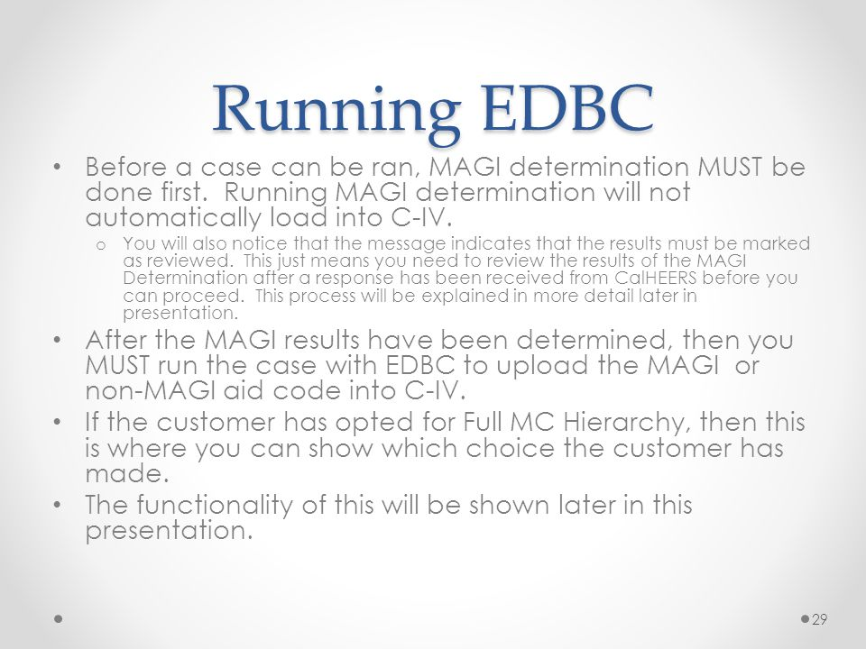 Running EDBC Before a case can be ran, MAGI determination MUST be done first. Running MAGI determination will not automatically load into C-IV.