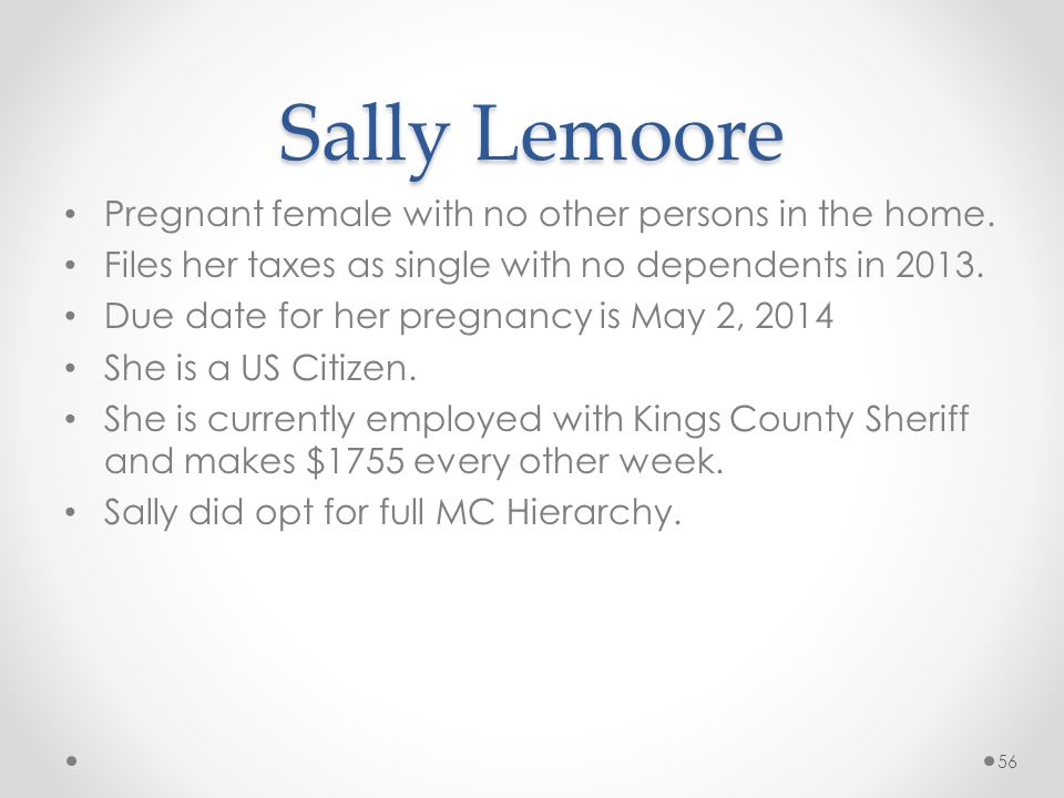 Sally Lemoore Pregnant female with no other persons in the home.