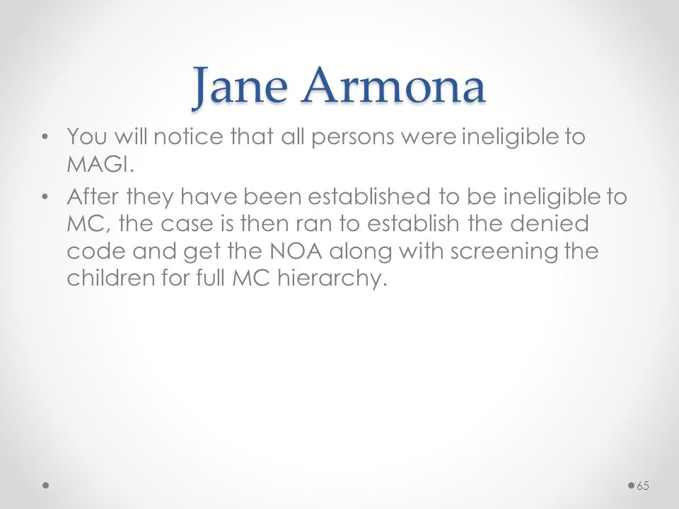 Jane Armona You will notice that all persons were ineligible to MAGI.