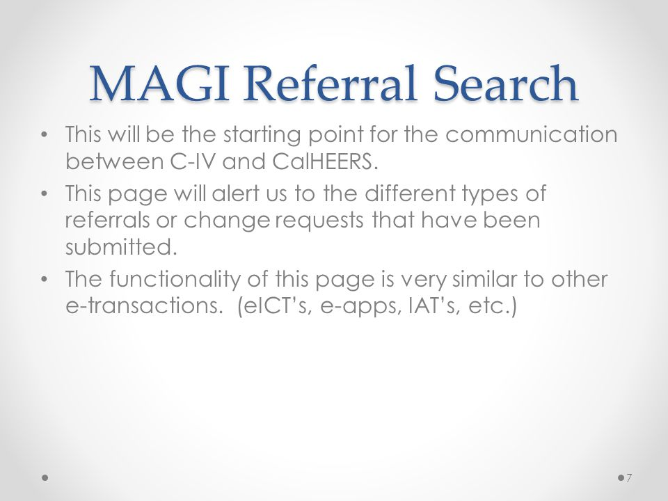 MAGI Referral Search This will be the starting point for the communication between C-IV and CalHEERS.