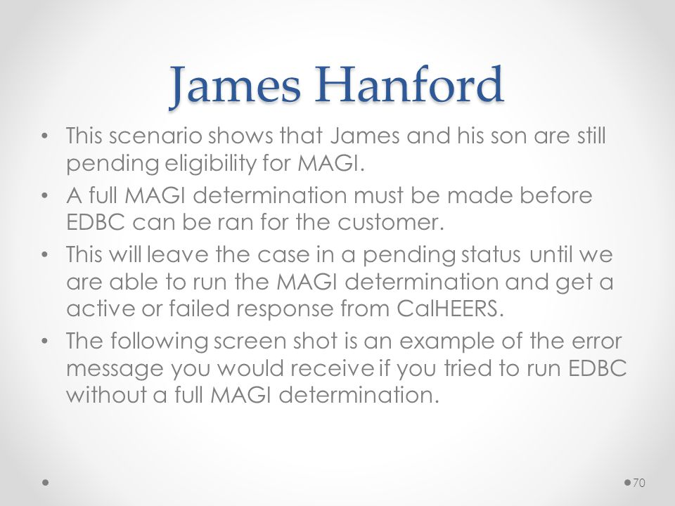 James Hanford This scenario shows that James and his son are still pending eligibility for MAGI.