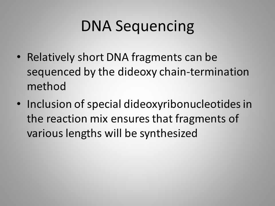 DNA Sequencing Relatively short DNA fragments can be sequenced by the dideoxy chain-termination method.