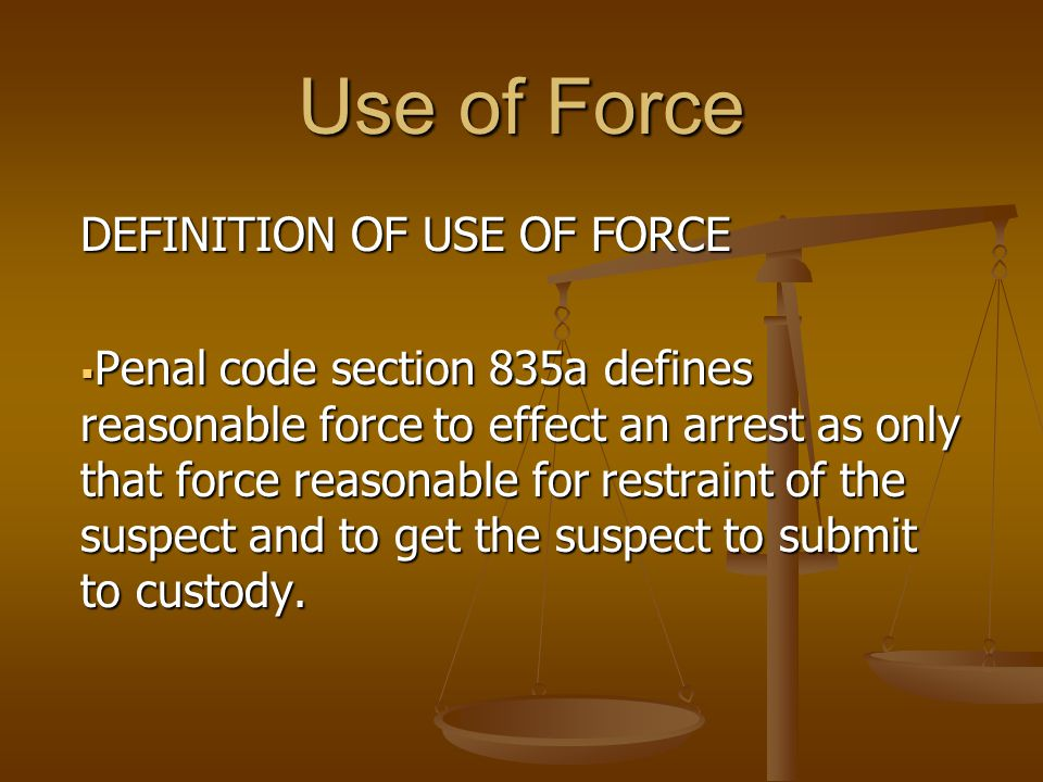 Use of Force DEFINITION OF USE OF FORCE