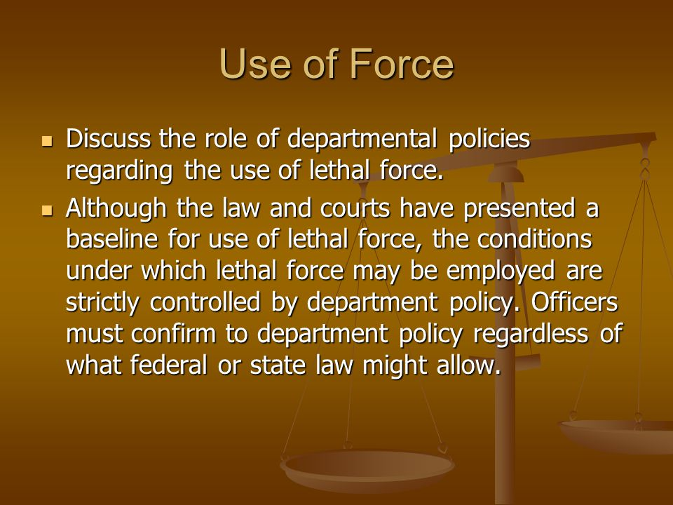 Use of Force Discuss the role of departmental policies regarding the use of lethal force.