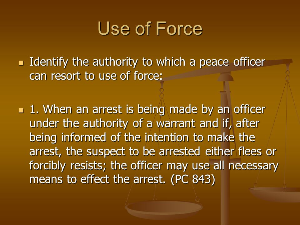 Use of Force Identify the authority to which a peace officer can resort to use of force: