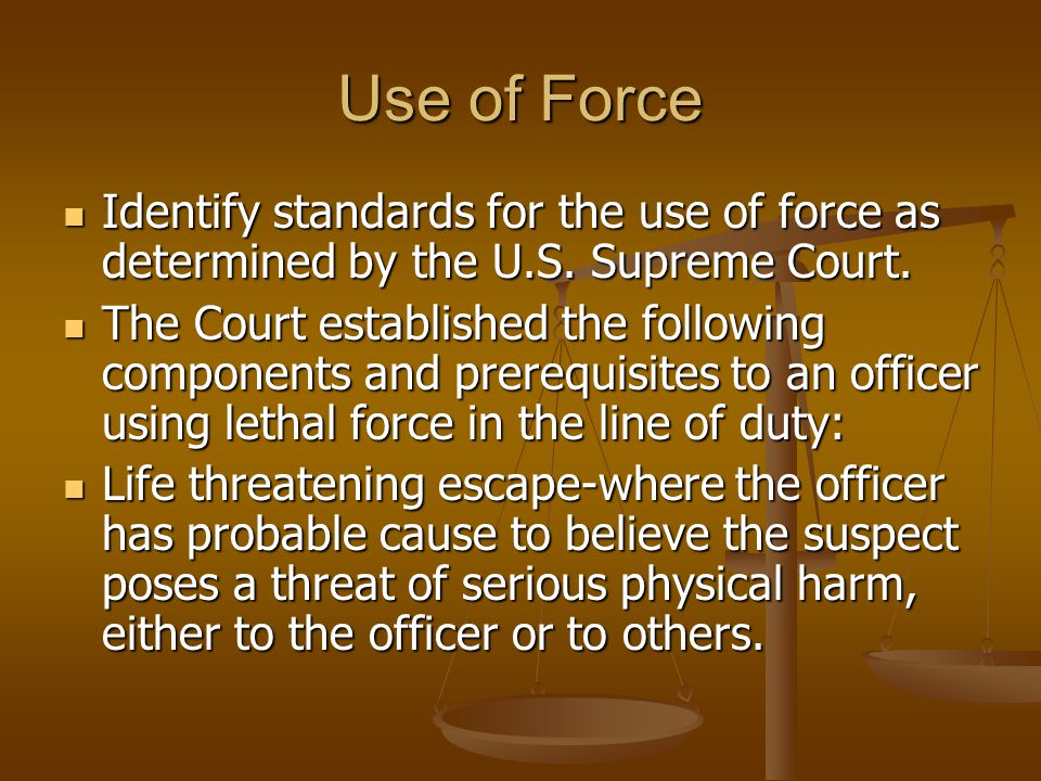 Use of Force Identify standards for the use of force as determined by the U.S. Supreme Court.
