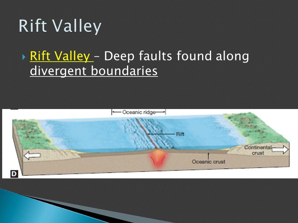 Rift Valley Rift Valley – Deep faults found along divergent boundaries