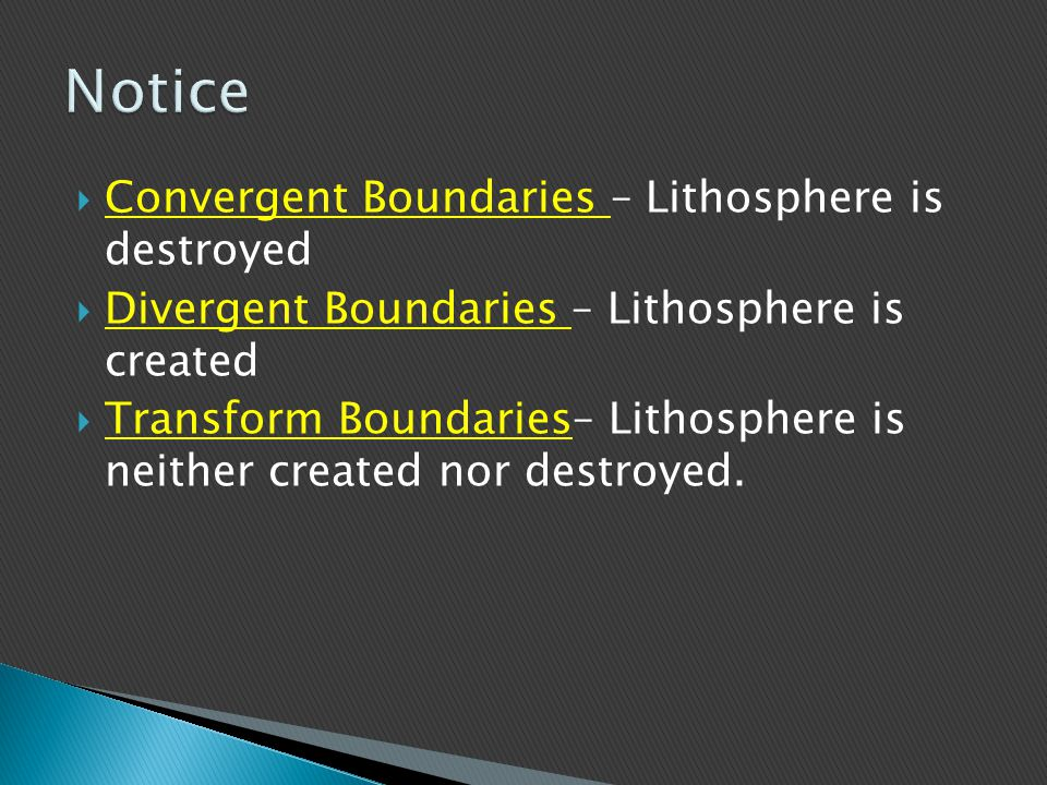 Notice Convergent Boundaries – Lithosphere is destroyed