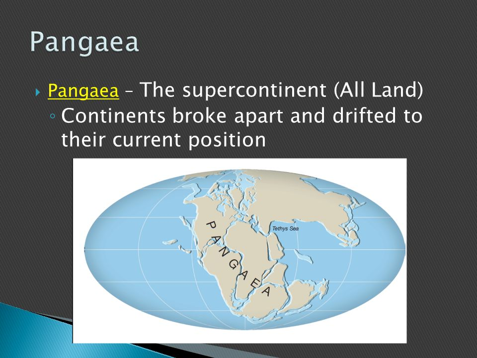Pangaea Continents broke apart and drifted to their current position