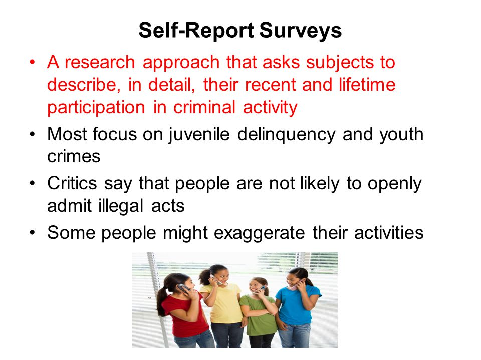 Self-Report Surveys A research approach that asks subjects to describe, in detail, their recent and lifetime participation in criminal activity.
