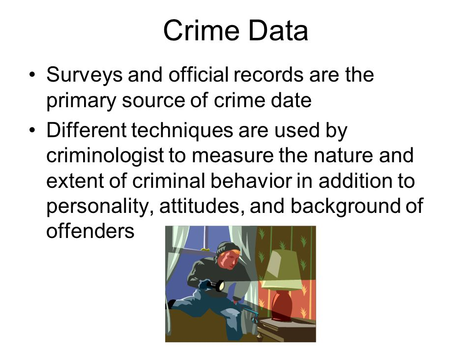 Crime Data Surveys and official records are the primary source of crime date.