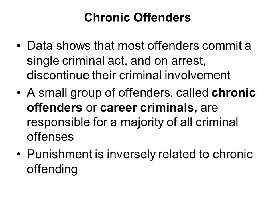 Chronic Offenders Data shows that most offenders commit a single criminal act, and on arrest, discontinue their criminal involvement.