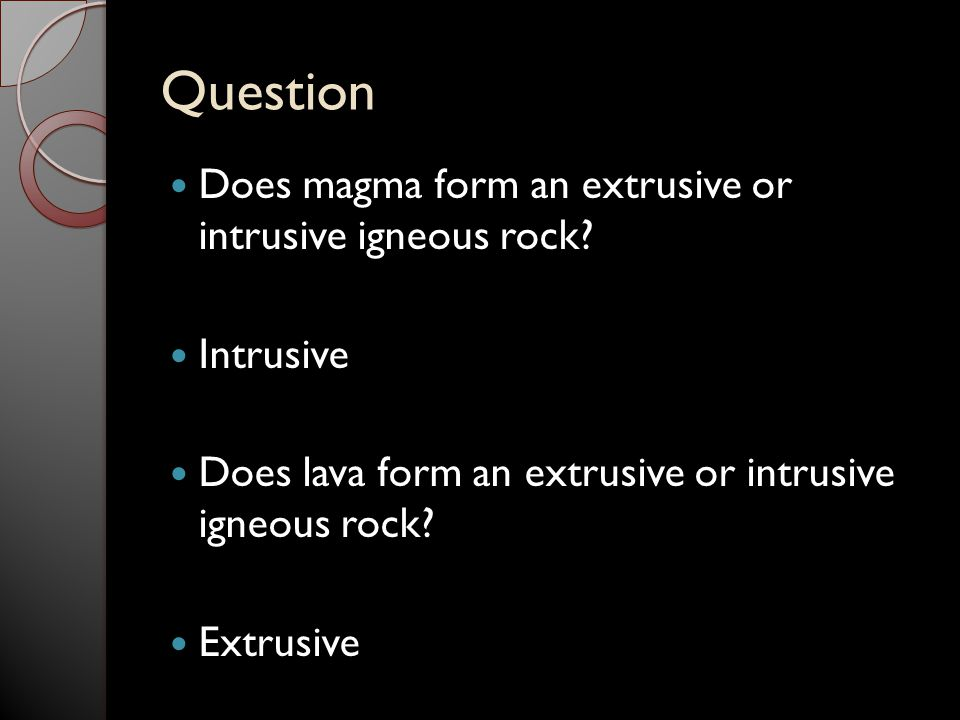 Question Does magma form an extrusive or intrusive igneous rock