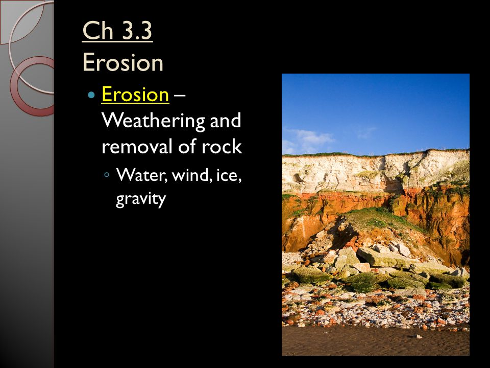 Ch 3.3 Erosion Erosion – Weathering and removal of rock