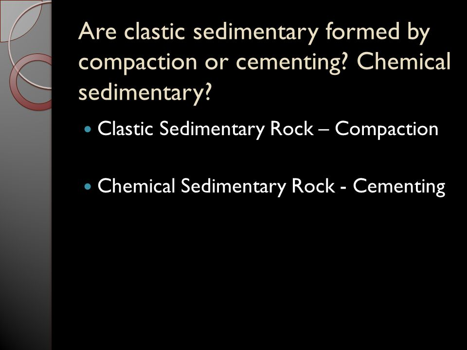 Are clastic sedimentary formed by compaction or cementing