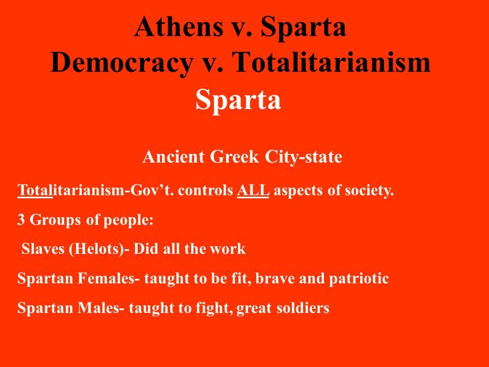 Athens v. Sparta Democracy v. Totalitarianism