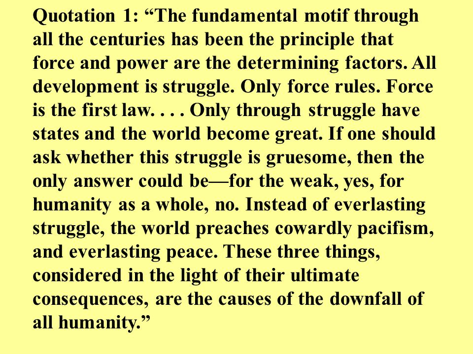 Quotation 1: The fundamental motif through all the centuries has been the principle that force and power are the determining factors.