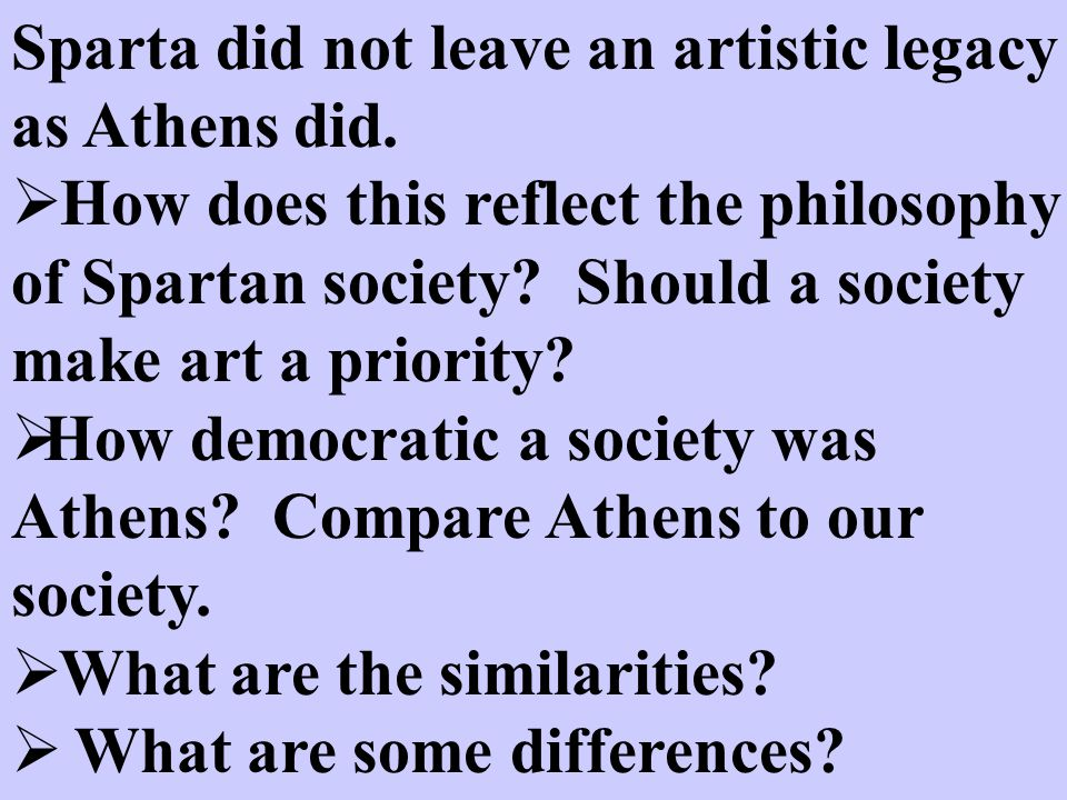 Sparta did not leave an artistic legacy as Athens did.