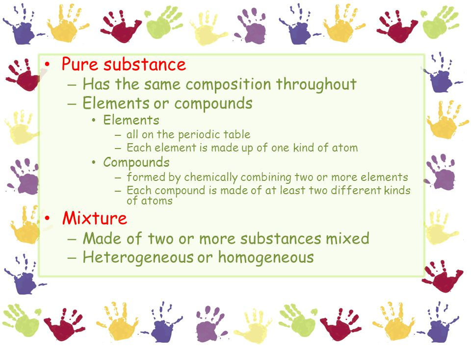 Pure substance Mixture Has the same composition throughout