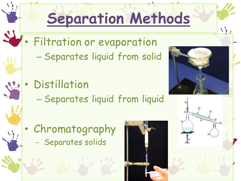 Separation Methods Filtration or evaporation Distillation