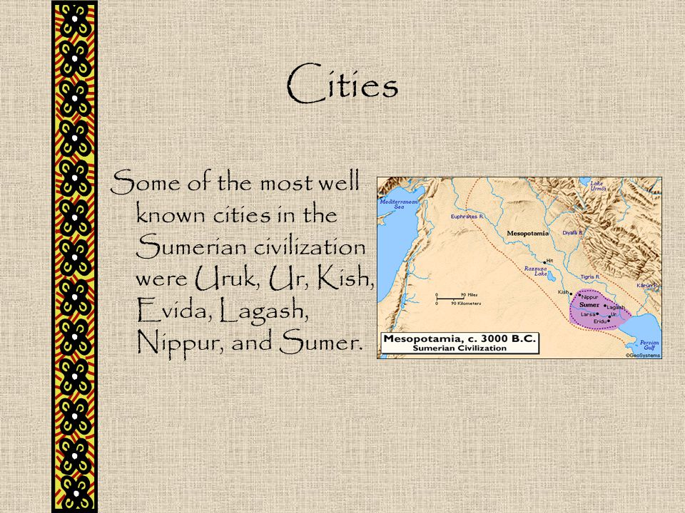 Cities Some of the most well known cities in the Sumerian civilization were Uruk, Ur, Kish, Evida, Lagash, Nippur, and Sumer.