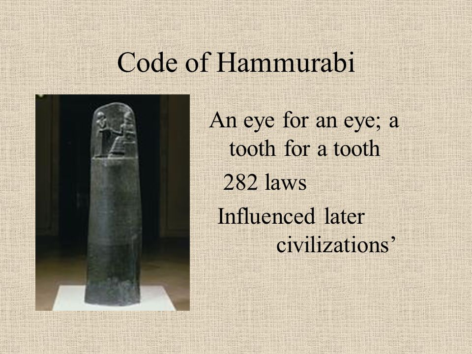 Code of Hammurabi 282 laws Influenced later civilizations' laws