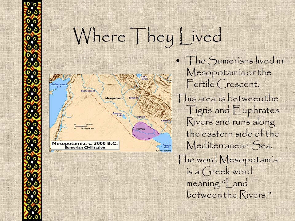 Where They Lived The Sumerians lived in Mesopotamia or the Fertile Crescent.