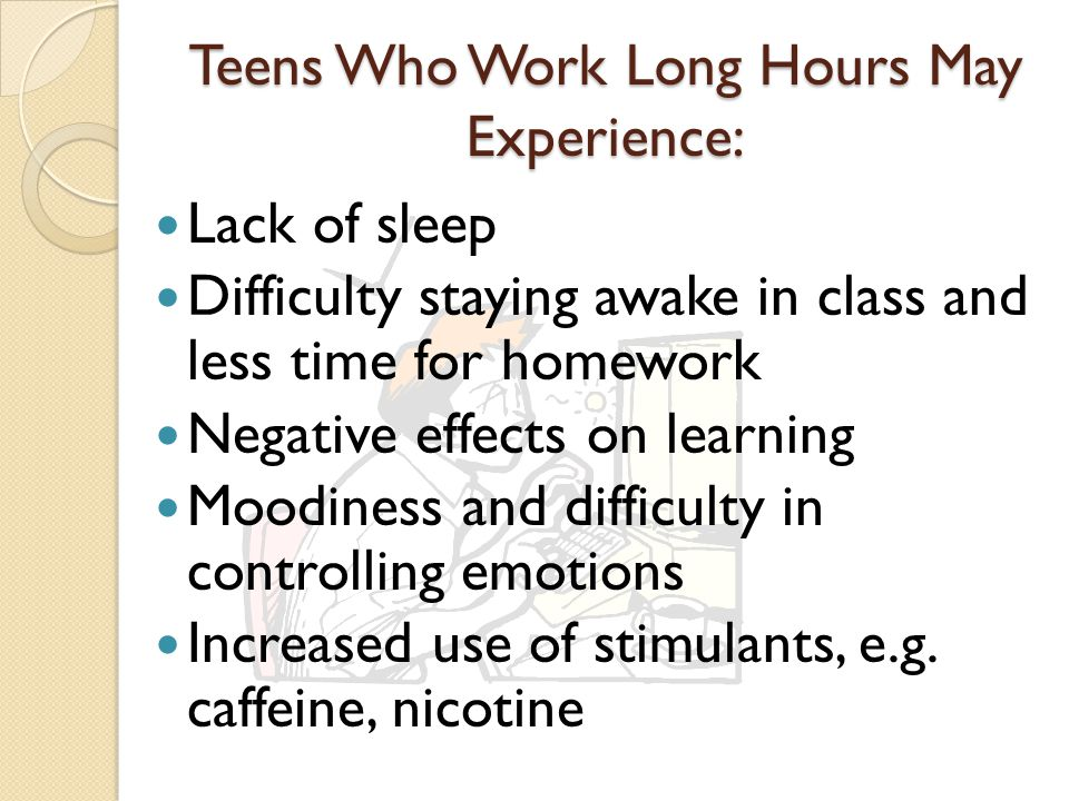 Teens Who Work Long Hours May Experience: