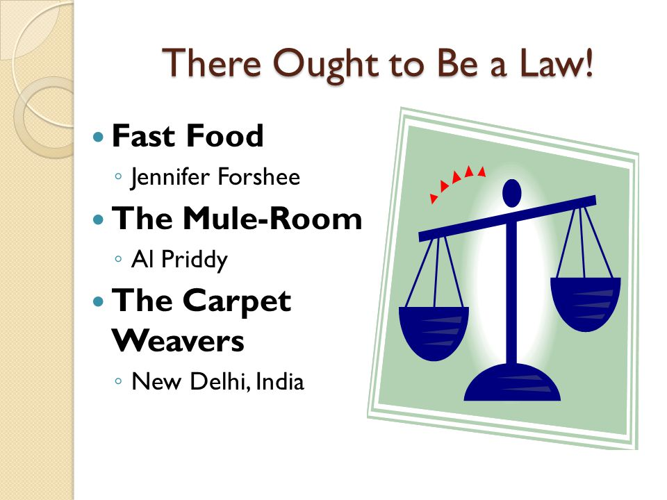 There Ought to Be a Law! Fast Food The Mule-Room The Carpet Weavers